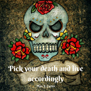 Pick your death and live accordingly